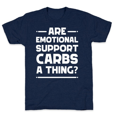 Are Emotional Support Carbs A Thing? T-Shirt