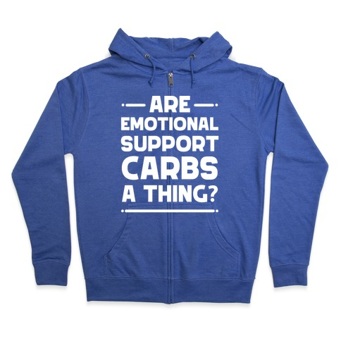 Are Emotional Support Carbs A Thing? Zip Hoodie