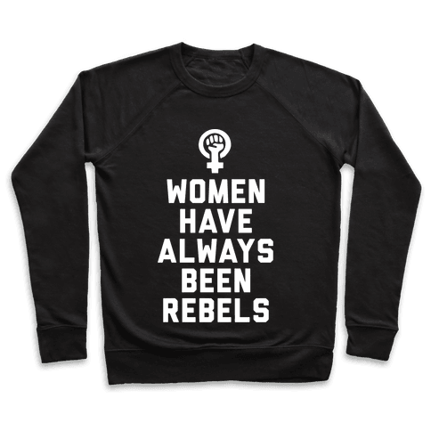 Women Have Always Been Rebels Pullover