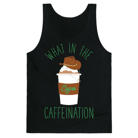 What In The Caffeination Tank Top