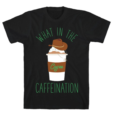 What In The Caffeination T-Shirt