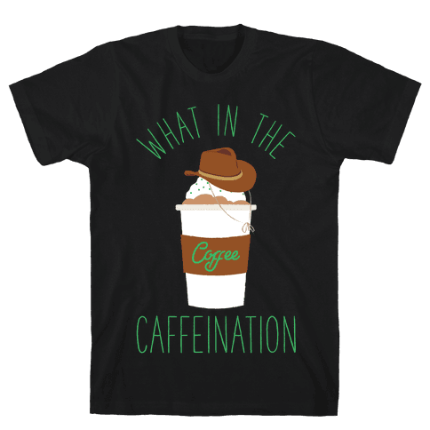 What In The Caffeination Mens T-Shirt