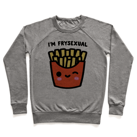 I'm Frysexual Pullover