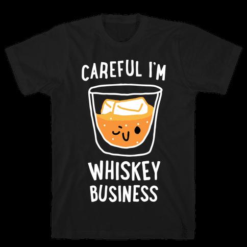 Careful I'm Whiskey Business Mens/Unisex T-Shirt
