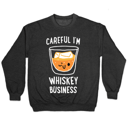 Careful I'm Whiskey Business Pullover