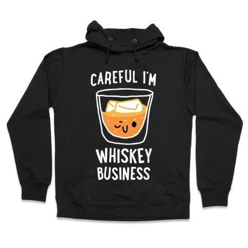 Careful I'm Whiskey Business Hooded Sweatshirt