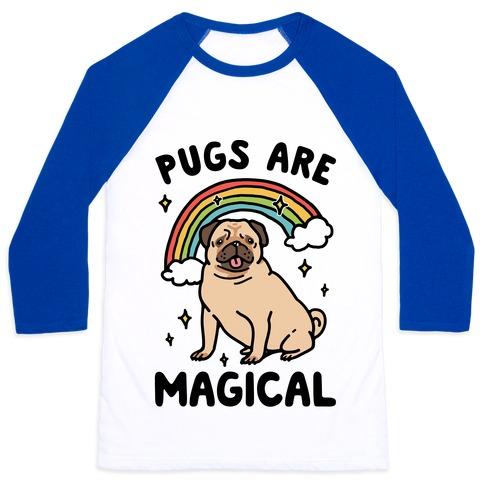 Pugs Are Magical Baseball Tee