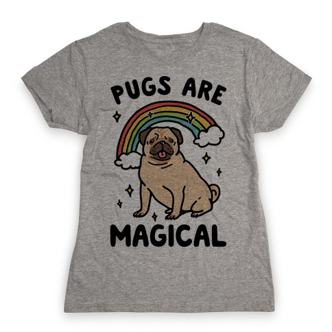 Pugs Are Magical Womens T-Shirt