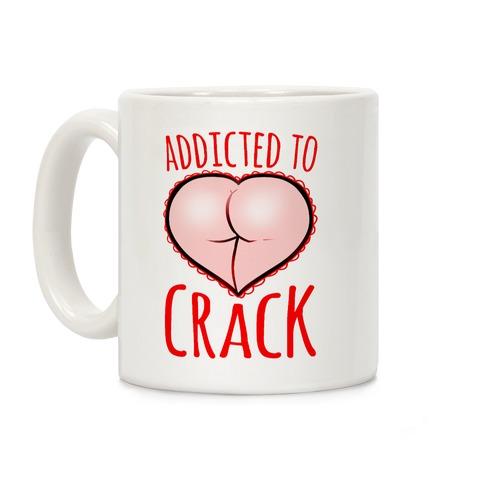 Addicted To Crack Coffee Mug