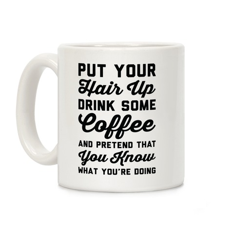 Pretend You Know What You're Doing Coffee Mug
