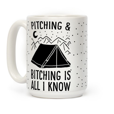 Pitching and Bitching is All I Know - Tent Coffee Mug