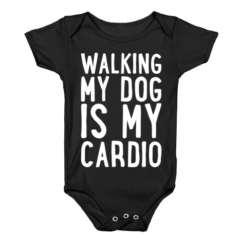 Walking My Dog Is My Cardio White Print Baby Onesy