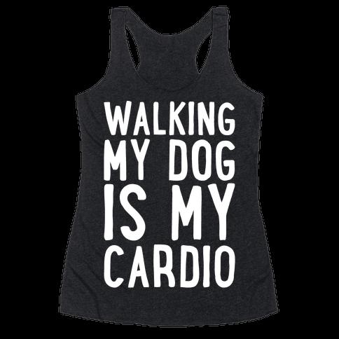 Walking My Dog Is My Cardio White Print Racerback Tank Top