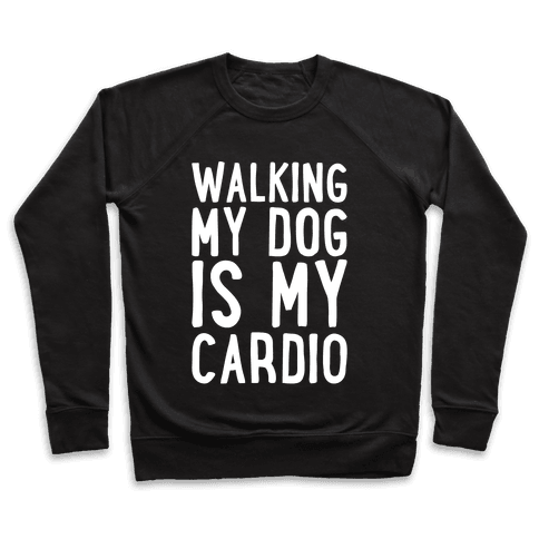 Walking My Dog Is My Cardio White Print Pullover