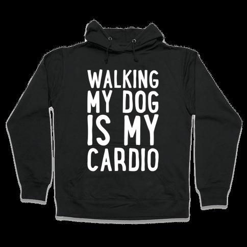 Walking My Dog Is My Cardio White Print Hooded Sweatshirt