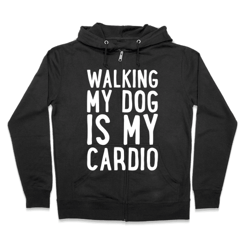 Walking My Dog Is My Cardio White Print Zip Hoodie