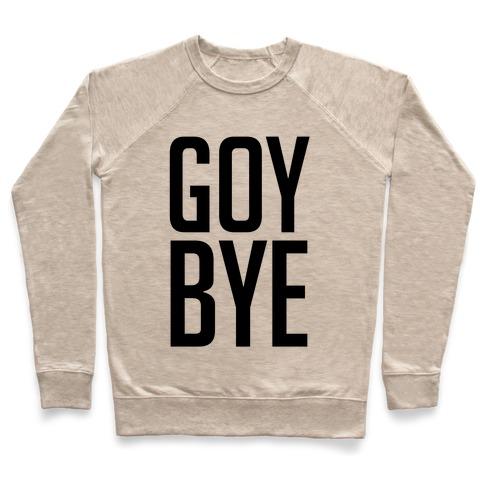 10edba49 Goy Bye Crewneck Sweatshirt | LookHUMAN