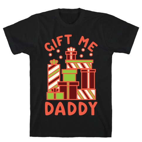 Gift Me Daddy T-Shirt