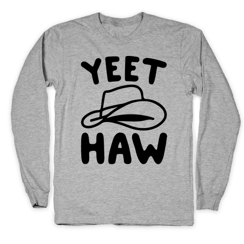 Yeet Haw Parody Long Sleeve T-Shirt