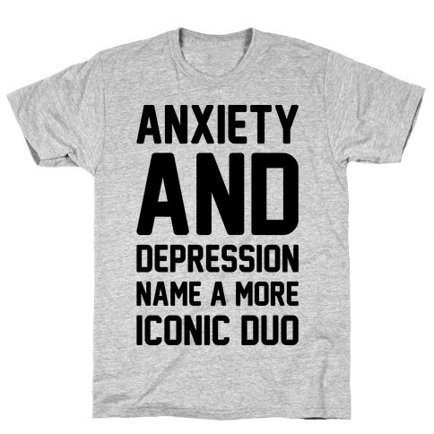 Anxiety and Depression Name A More Iconic Duo Mens T-Shirt