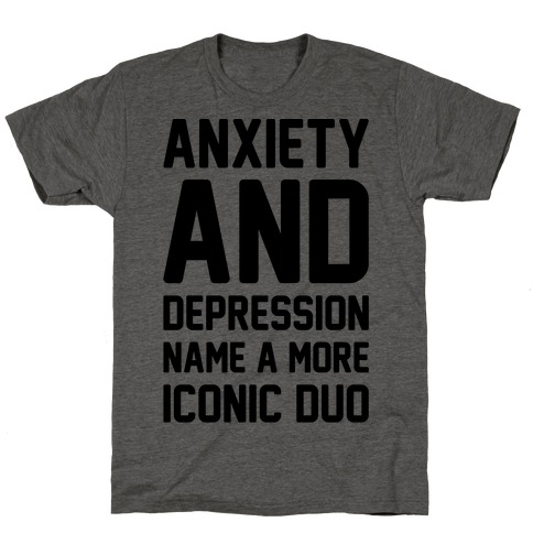 Anxiety and Depression Name A More Iconic Duo T-Shirt