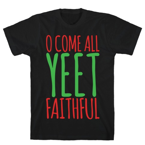 O Come All Yeet Faithful Parody White Print T-Shirt