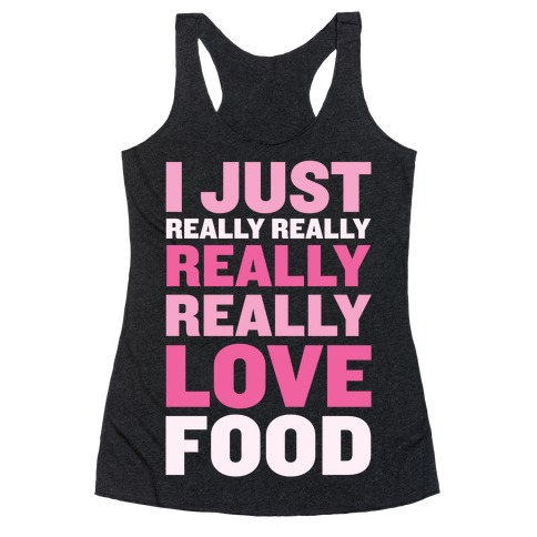 I Just Really Really Really Really Love Food Racerback Tank Top