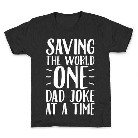 9839d465 Saving The World One Dad Joke At A Time White Print Kids T-Shirt