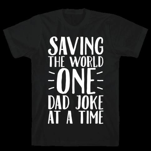 Saving The World One Dad Joke At A Time White Print Mens T-Shirt