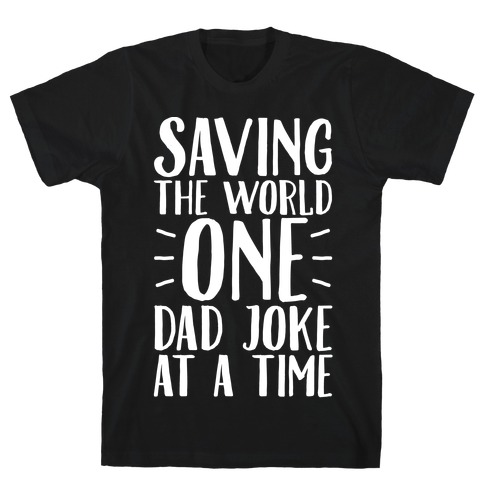 Saving The World One Dad Joke At A Time White Print Mens T-Shirt