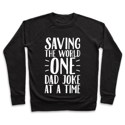 Saving The World One Dad Joke At A Time White Print Pullover