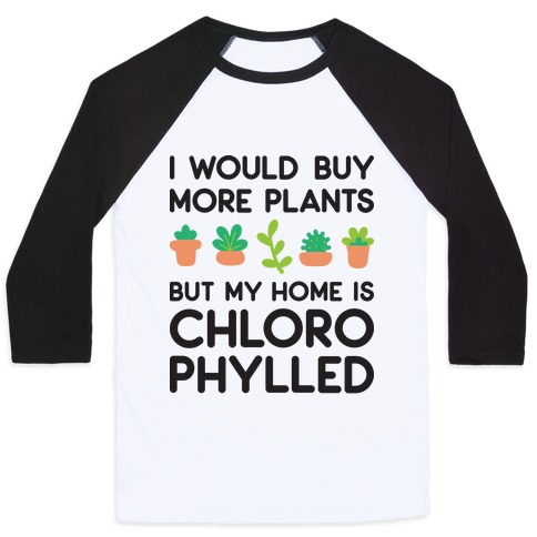 I Would Buy More Plants But My Home Is Chlorophylled Baseball Tee