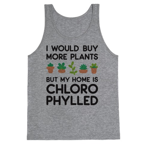 I Would Buy More Plants But My Home Is Chlorophylled Tank Top