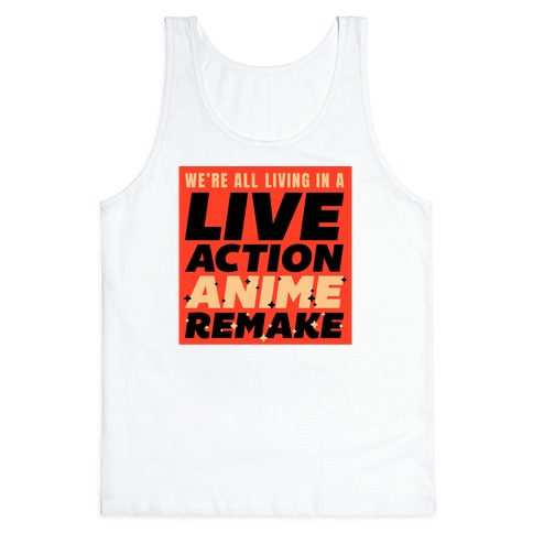 We're All Living In A Live Action Anime Remake Tank Top