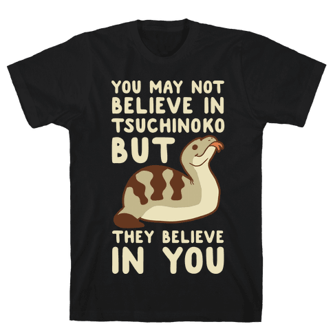 You May No Believe in Tsuchinoko  Mens T-Shirt
