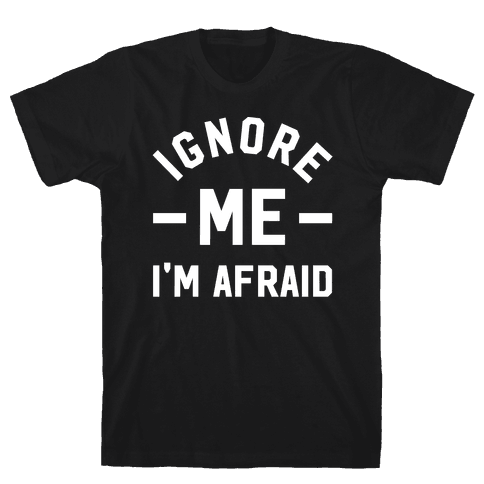 Ignore me I'm a afraid Mens T-Shirt