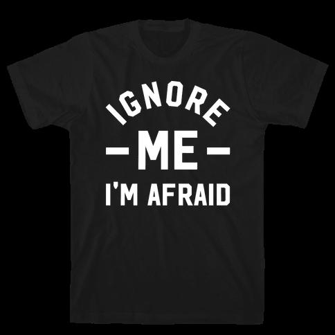 Ignore me I'm a afraid Mens T-Shirt
