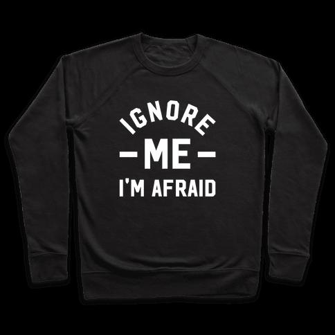Ignore me I'm a afraid Pullover