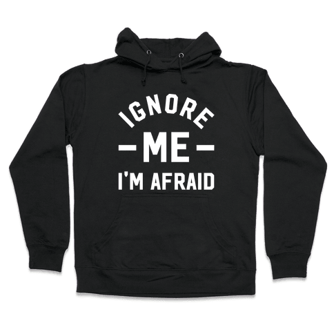 Ignore me I'm a afraid Hooded Sweatshirt