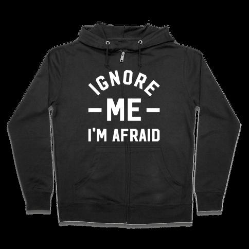 Ignore me I'm a afraid Zip Hoodie