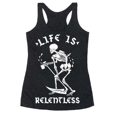 Life Is Relentless Skeleton Drinking Coffee Racerback Tank Top