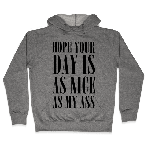 Hope Your Day Is As Nice As My Ass Hooded Sweatshirt