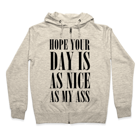 Hope Your Day Is As Nice As My Ass Zip Hoodie