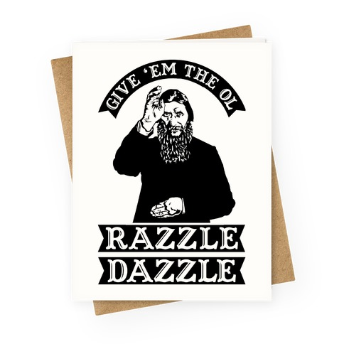 Give 'Em the Ol Razzle Dazzle Rasputin Greeting Card
