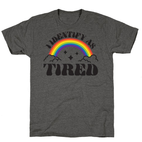 I Identify As Tired Rainbow T-Shirt