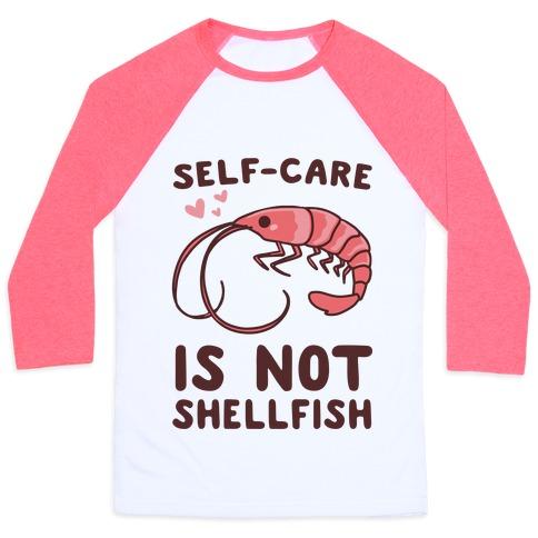Self-Care is not Shellfish Baseball Tee
