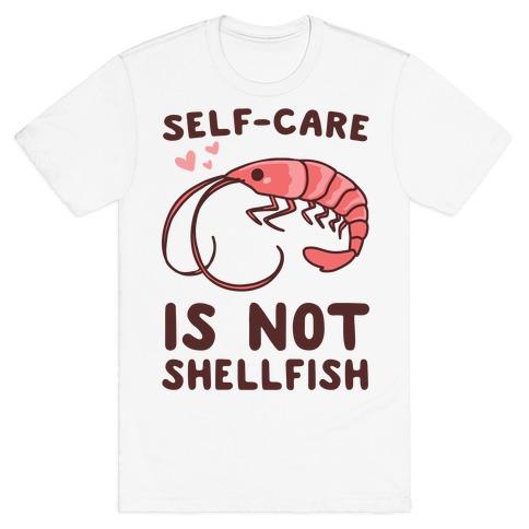 Self-Care is not Shellfish  T-Shirt