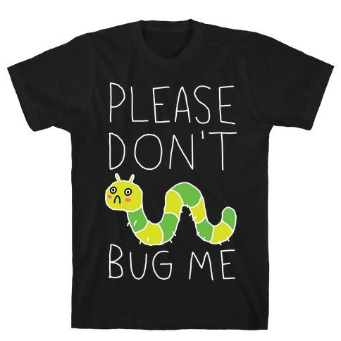 Please Don't Bug Me T-Shirt