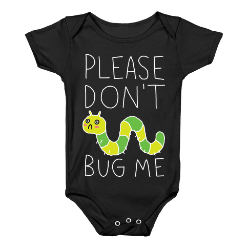 Please Don't Bug Me Baby Onesy