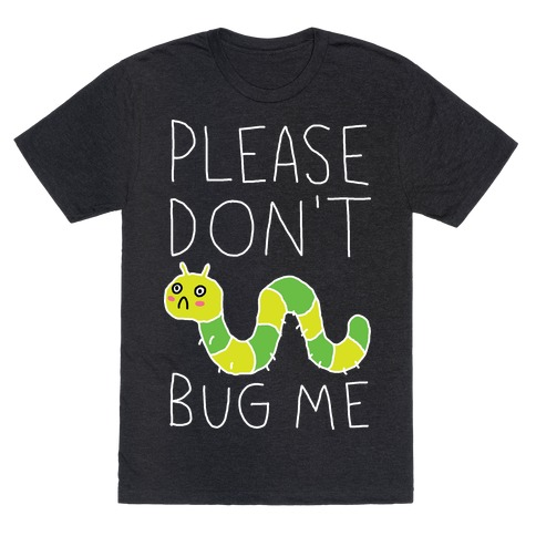 Please Don't Bug Me Mens T-Shirt